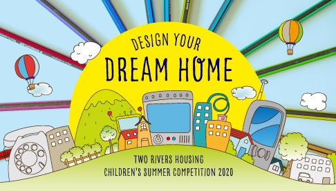 Children's competition to design their dream home being run by Two rivers Housing Association